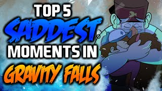 TOP 5 SADDEST MOMENTS IN GRAVITY FALLS 2 - Gravity Falls