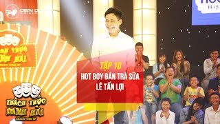 Thách thức danh hài 3 | tập 10: hot boy trà sữa khiến hai giám khảo
