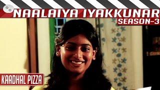 Kaadhal Pizza | Tamil Short Film | Naalaiya Iyakkunar 3