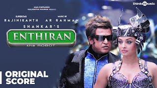Enthiran - Original Background Score | Rajinikanth, Aishwarya Rai | A.R. Rahman | Shankar