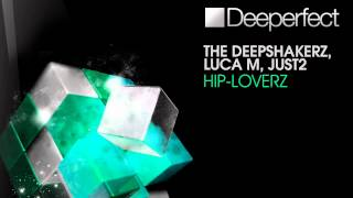 Luca M & The Deepshakerz & JUST2 - Hip-Loverz (Original Mix) [Deeperfect]