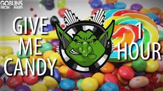 Goblins from Mars - Give Me Candy 【1 HOUR】