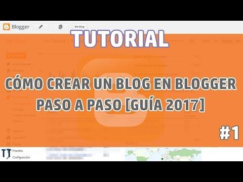 [Tutorial] Cómo crear un blog en Blogger paso a paso [Guia 2017][Parte I]