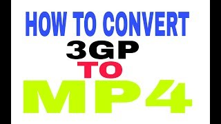 #How to convert 3gp video to mp4