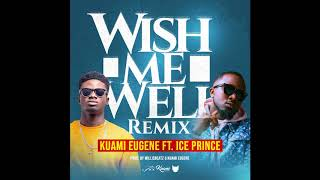 Kuami Eugene ft Ice Prince - Wish Me Well Remix (Audio)