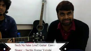 Soch Na Sake(Airlift) Live!! Guitar Cover By Sachin Kumar Valmiki