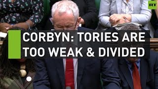 Corbyn: Tories are too weak & too divided
