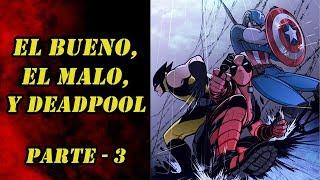 EL BUENO EL MALO Y DEADPOOL !!!!!!!!!!!!! COMIC NARRADO PARTE 3
