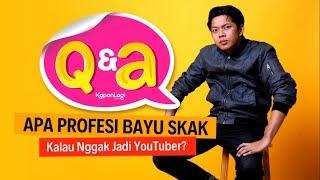Q&A - Apa Profesi Bayu Skak Kalau Nggak Jadi YouTuber?