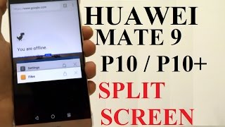 How to Use the Split Screen or Dual Windows on Huawei Mate 9, P10, P10 Plus for Better Productivity