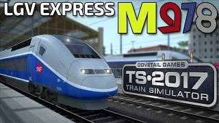 Train Simulator 2017 | LGV Express! | SNCF TGV Duplex | 'TS Shorts'