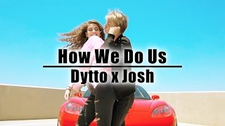 Dytto x Josh | How We Do Us | Dance Video