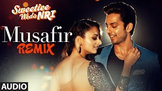Musafir Remix Song (Full Audio) | Atif Aslam & Arijit Singh | Sweetiee Weds NRI