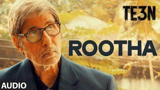 ROOTHA Full Song (AUDIO) | TE3N | Amitabh Bachchan, Nawazuddin Siddiqui & Vidya Balan | T-Series
