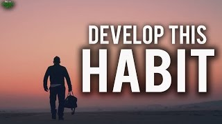 You Have To Develop This Amazing Habit!