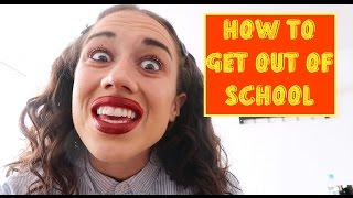 HOW TO GET OUT OF GOING TO SCHOOL!