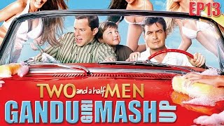 Gandugiri Mashup - Two And A Half Man EP 13 - BollywoodGandu