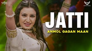 Anmol Gagan Maan | Latest Punjabi Song 2017 | Jatti | Saga Music