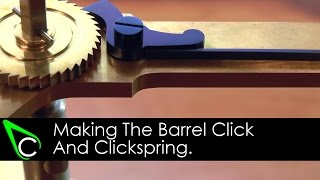 How To Make A Clock In The Home Machine Shop - Part 14 - Making The Barrel Click And Clickspring