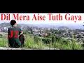 Dil Mera Aise Tuth Gaya | J2 | Arunachal Pradesh