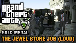 GTA 5 - Mission #13 - The Jewel Store Job (Loud Approach) [100% Gold Medal Walkthrough]