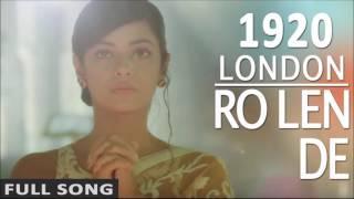 Aaj Ro Len De Full Song - 1920 London | Sharman Joshi Meera Chopra