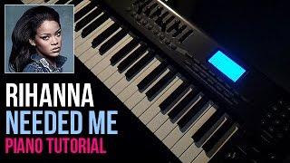 How To Play: Rihanna - Needed Me (Piano Tutorial)