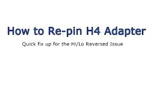 How to Re-pin H4 Adapter if Hi/Lo are Reversed