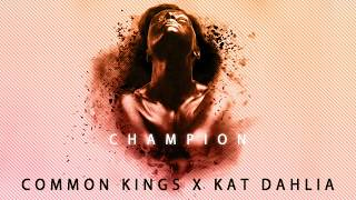 👑  Common Kings & Kat Dahlia - Champion (Explicit)