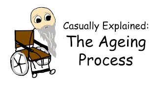 Casually Explained: The Ageing Process