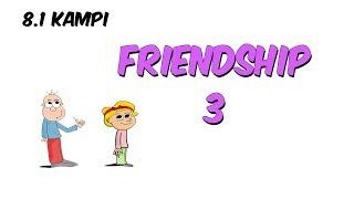 Friendship 3 | 8.1 Kampı