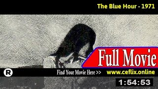Watch: The Blue Hour (1971) Full Movie Online