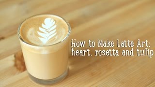 How to Make Latte Art: heart, rosetta and tulip [BA Recipes]