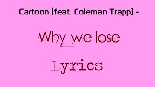 Cartoon - Why We Lose (feat. Coleman Trapp) [Lyrics]