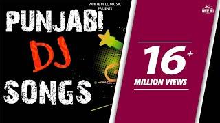 Non Stop Punjabi DJ Songs   Jukebox   Latest Punjabi Songs 2018   White Hill Music