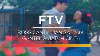 FTV SCTV - Boss Cantik dan Satpam Ganteng Jatuh Cinta