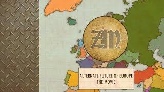 Alternate Future of Europe - The Movie