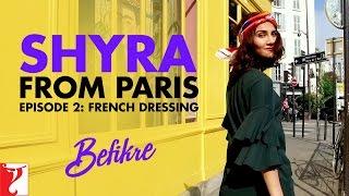Shyra From Paris   Episode 2: French Dressing   Befikre   Vaani Kapoor