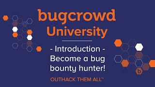 Bugcrowd University - Introduction + Become A Bug Bounty Hunter
