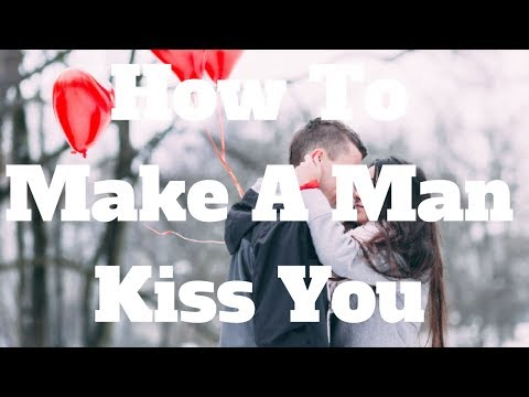 How To Make A Man Kiss You