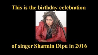 Birthday Celebration Party of Singer Sharmin Dipu This is  the memory of 2016 by Friends Media