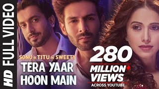 Full Video: Tera Yaar Hoon Main | Sonu Ke Titu Ki Sweety | Arijit Singh Rochak Kohli | Song 2018