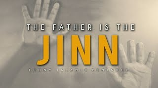 The Father Is The Jinn ᴴᴰ - Funny Reminder