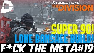 The Division: SUPER 90 with LONE BANSHEE BUILD! CRAZY DAMAGE! F*CK THE META#19
