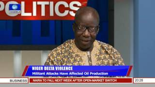 Politics Today: Niger Delta Militant Attacks Have Affected Oil Production