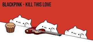 "Bongo Cat - BLACKPINK ""Kill This Love"" (K-POP)"