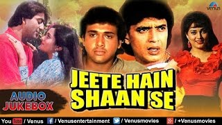 Jeete Hain Shaan Se Full Songs | Mithun Chakraborthy, Sanjay Dutt, Govinda | Audio Jukebox