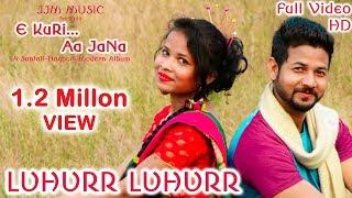 LUHURR LUHURR    New Santali Song    Album - E KURI AA JANA    New Santali Nagpuri Album 2018