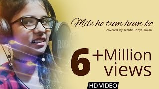 Mile ho tum hum ko  covered by terrific Tanya tiwari