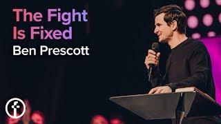 The Fight Is Fixed | Pastor Ben Prescott